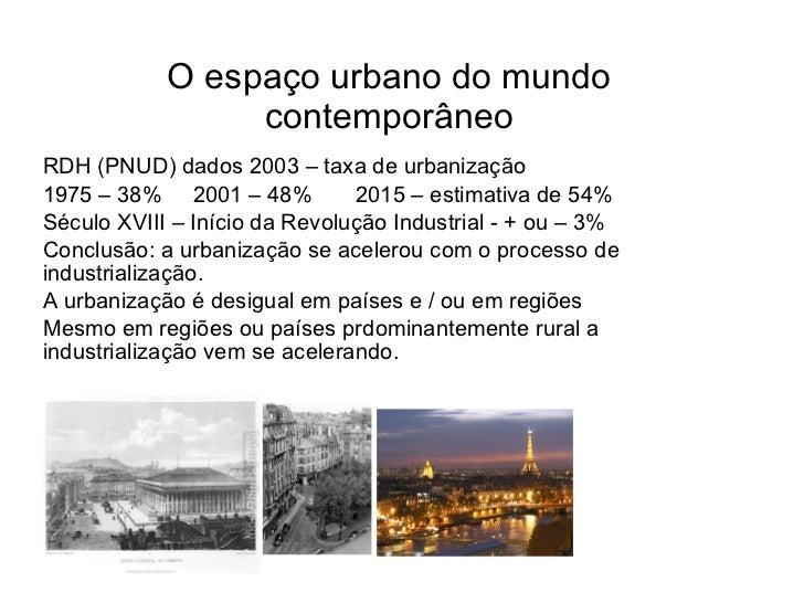 O espaço urbano do mundo                  contemporâneo RDH (PNUD) dados 2003 – taxa de urbanização 1975 – 38% 2001 – 48% ...