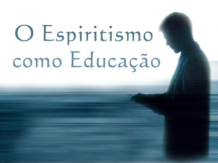 Espiritismo: tríplice aspecto• Filosofia• Ciência• Religião (moral)