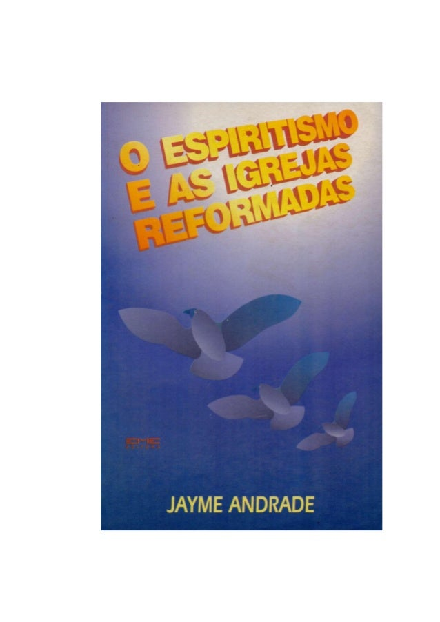 O ESPIRITISMO E AS  IGREJAS REFORMADAS