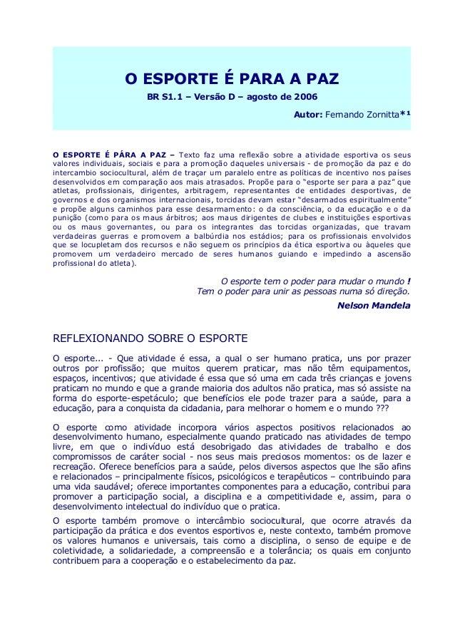 O ESPORTE É PARA A PAZO ESPORTE É PARA A PAZ BR S1.1 – Versão D – agosto de 2006 Autor: Fernando Zornitta*¹ O ESPORTE É PÁ...