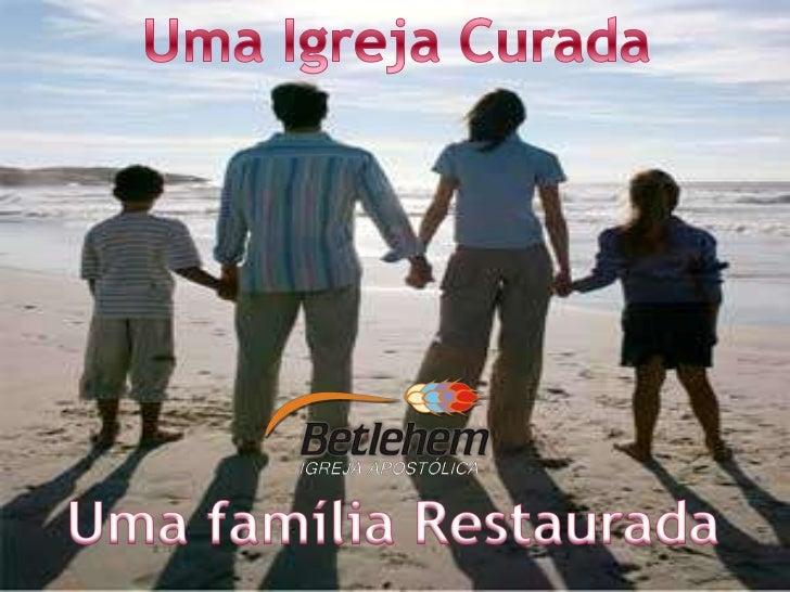 Uma Igreja Curada<br />Uma família Restaurada<br />