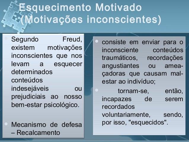 Esquecimento Motivado (Motivações inconscientes)  Segundo Freud, existem motivações inconscientes que nos levam a esquece...
