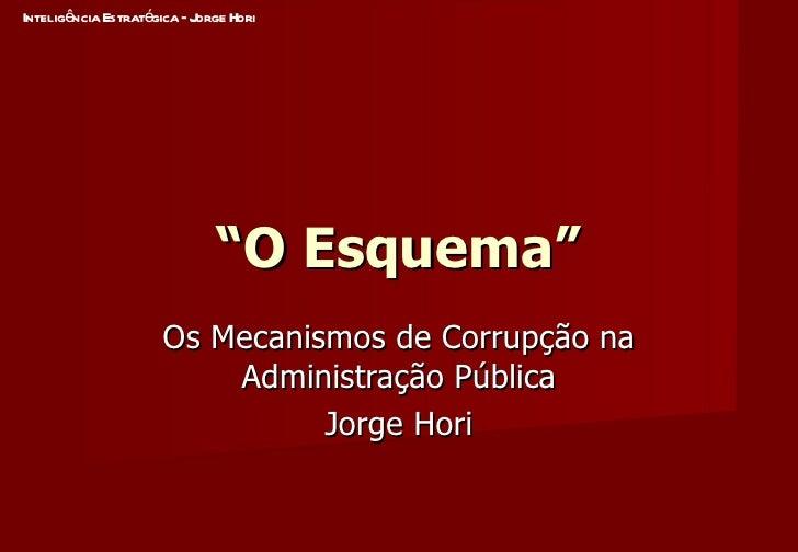 """"""" O Esquema"""" Os Mecanismos de Corrupção na Administração Pública Jorge Hori"""