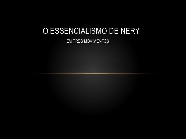 EM TRES MOVIMENTOS O ESSENCIALISMO DE NERY