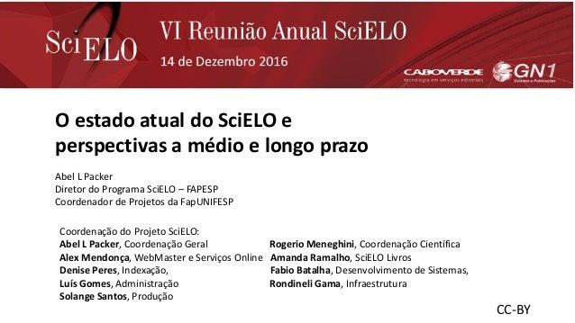 O estado atual do SciELO e perspectivas a médio e longo prazo Abel L Packer Diretor do Programa SciELO – FAPESP Coordenado...