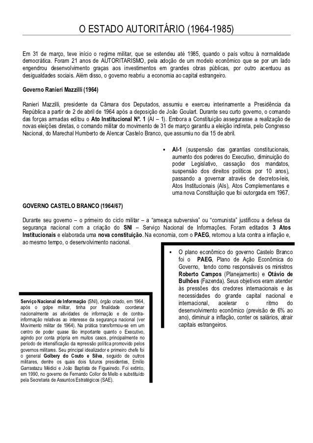 O ESTADO AUTORITÁRIO (1964-1985)Em 31 de março, teve início o regime militar, que se estendeu até 1985, quando o país volt...