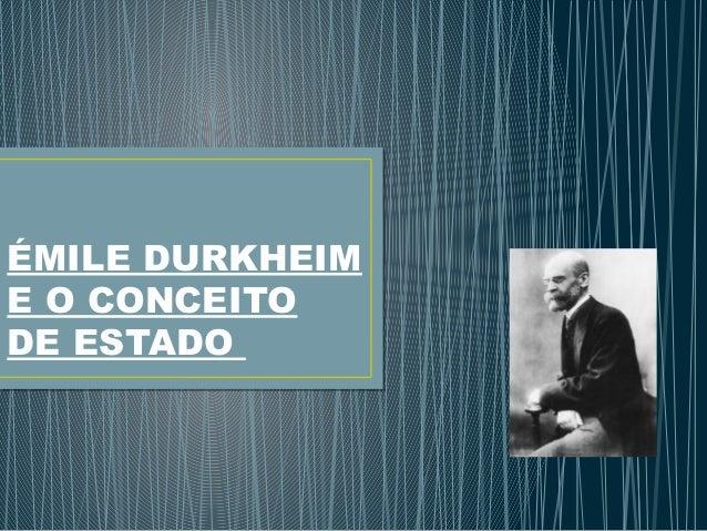 ÉMILE DURKHEIM E O CONCEITO DE ESTADO