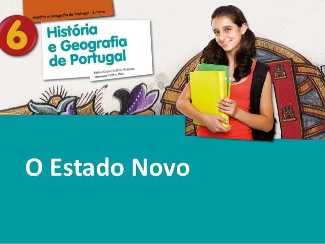 História e Geografia de Portugal • 6.° ano O Estado Novo