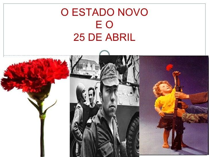 O ESTADO NOVO      EO  25 DE ABRIL