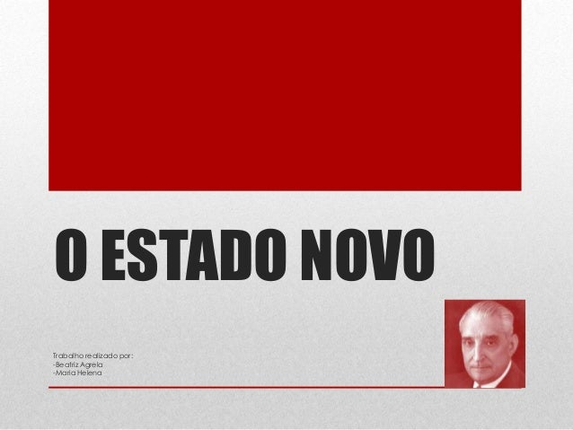 O ESTADO NOVOTrabalho realizado por:-Beatriz Agrela-Maria Helena