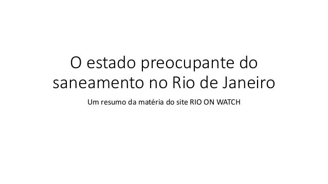 O estado preocupante do saneamento no Rio de Janeiro Um resumo da matéria do site RIO ON WATCH