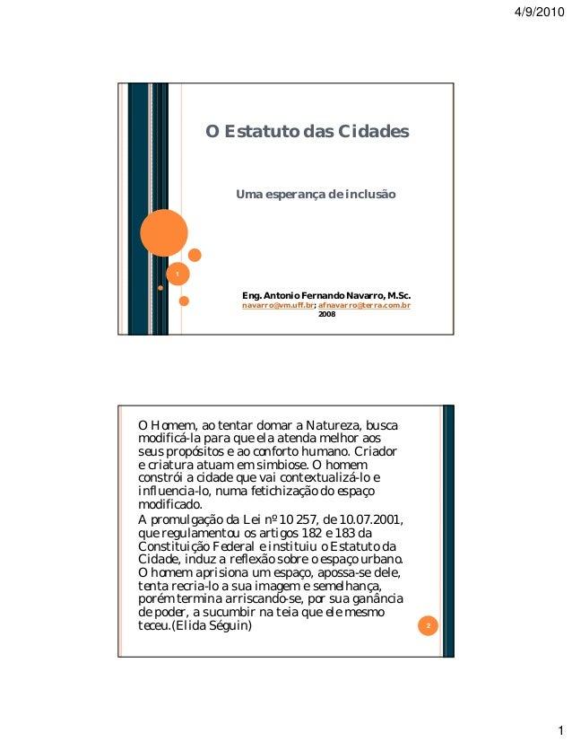 4/9/2010  O Estatuto das Cidades  Uma esperança de inclusão  1  Eng. Antonio Fernando Navarro, M.Sc. navarro@vm.uff.br; af...