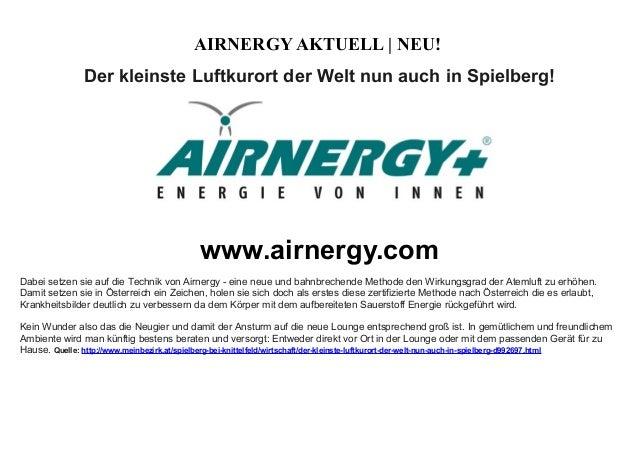 AIRNERGY AKTUELL   NEU! Der kleinste Luftkurort der Welt nun auch in Spielberg! www.airnergy.com Dabei setzen sie auf die ...