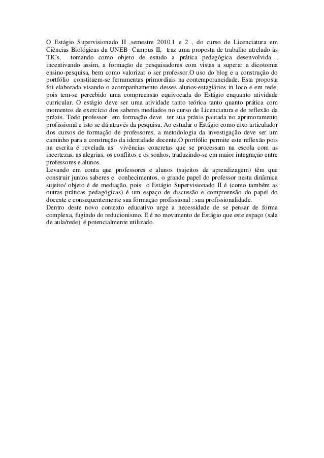 O Estágio Supervisionado II ,semestre 2010.1 e 2 , do curso de Licenciatura em Ciências Biológicas da UNEB Campus II, traz...