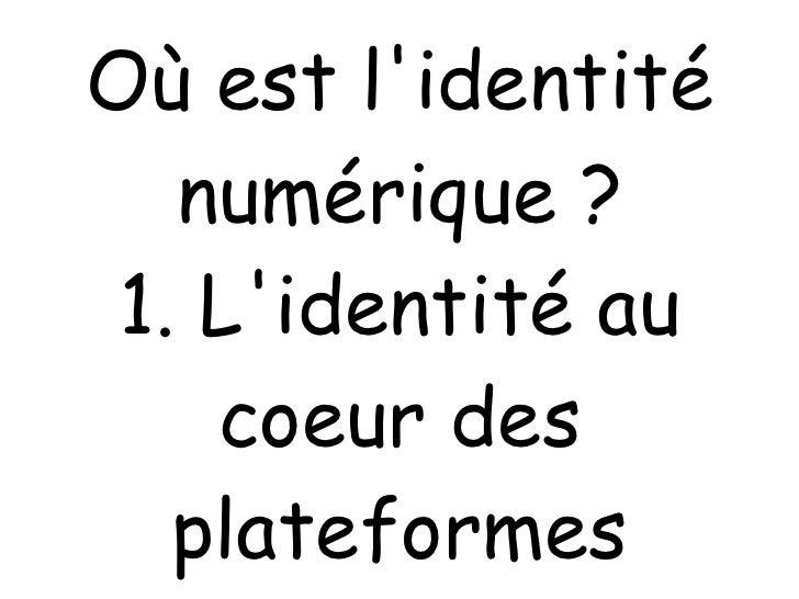 Où est l'identité numérique ? 1. L'identité au coeur des plateformes