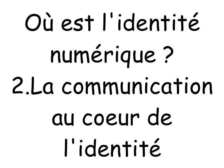 Où est l'identité numérique ? 2.La communication au coeur de l'identité