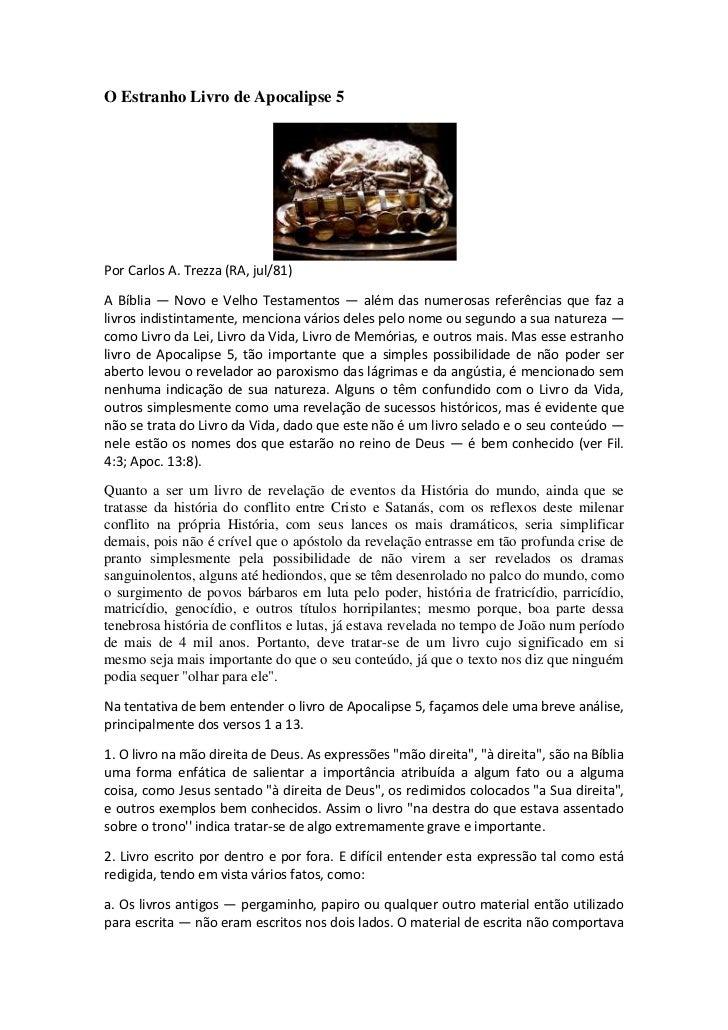 O Estranho Livro de Apocalipse 5Por Carlos A. Trezza (RA, jul/81)A Bíblia — Novo e Velho Testamentos — além das numerosas ...