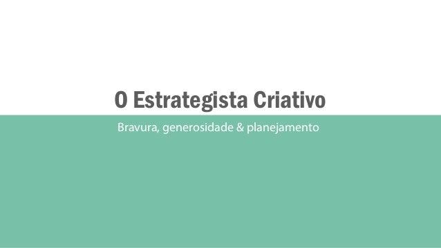 O Estrategista Criativo Bravura, generosidade & planejamento