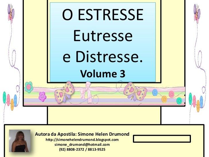 O ESTRESSE             Eutresse            e Distresse.                     Volume 3Autora da Apostila: Simone Helen Drumo...