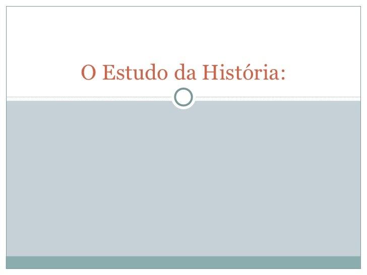 O Estudo da História:
