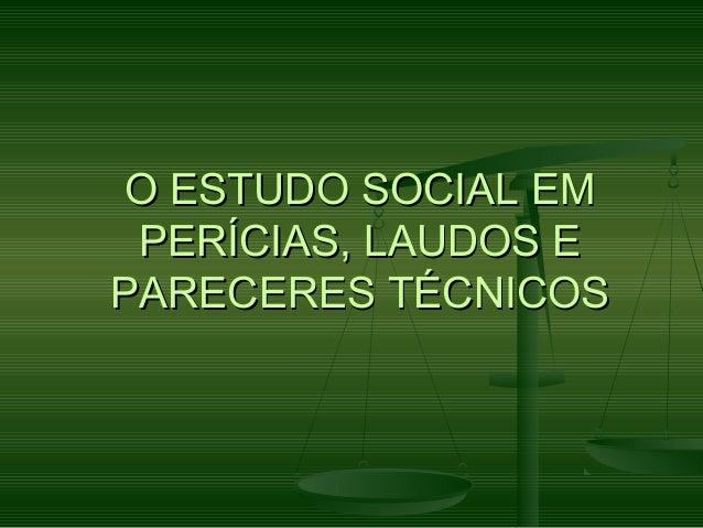 O ESTUDO SOCIAL EM PERÍCIAS, LAUDOS E PARECERES TÉCNICOS