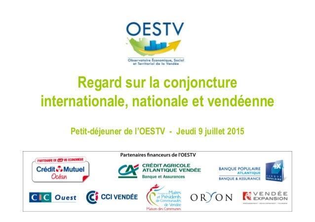 Regard sur la conjoncture internationale, nationale et vendéenne Petit-déjeuner de l'OESTV - Jeudi 9 juillet 2015