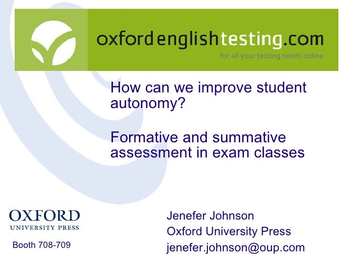 How can we improve student autonomy? Formative and summative assessment in exam classes Jenefer Johnson Oxford University ...