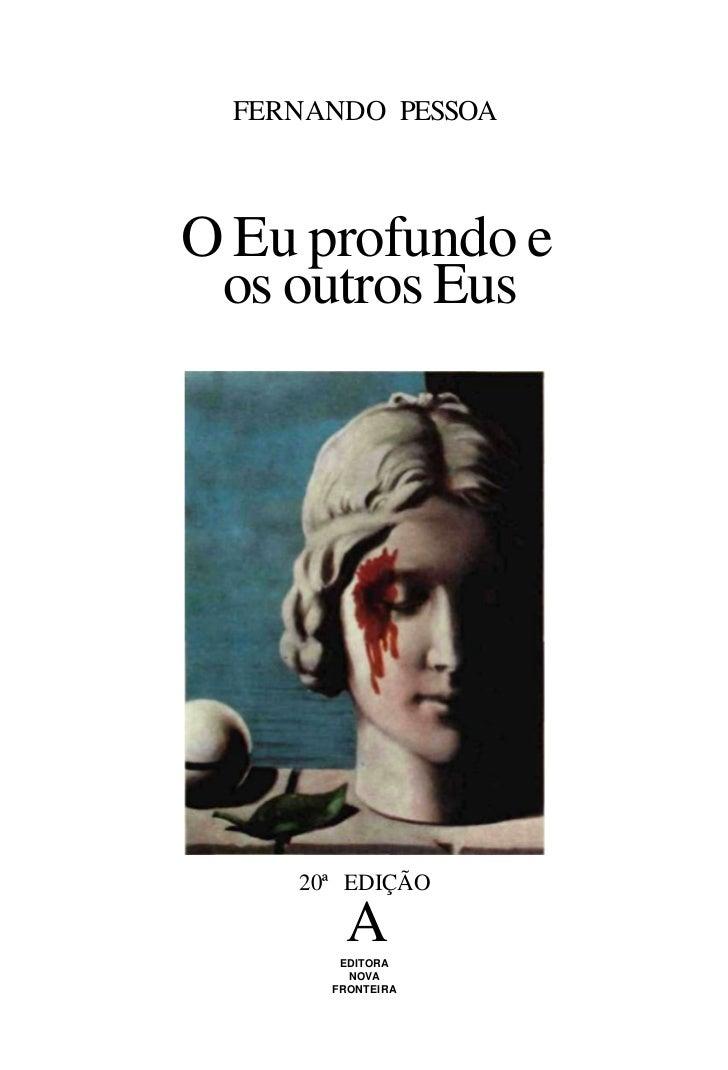 FERNANDO PESSOAO Eu profundo e os outros Eus     20ª EDIÇÃO        A        EDITORA         NOVA       FRONTEIRA