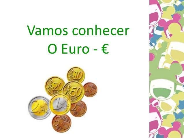 Vamos conhecer O Euro - €