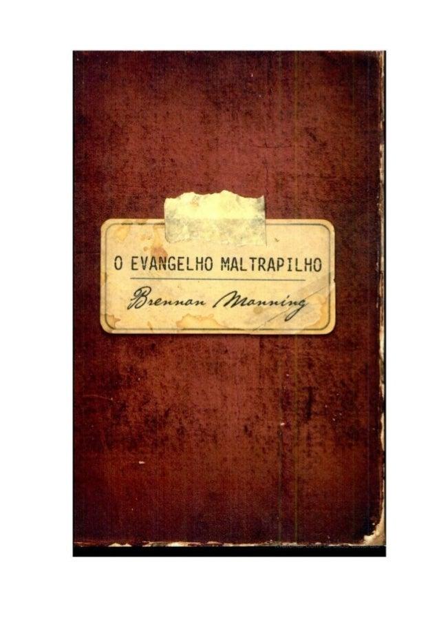 O Evangelho MaltrapilhoO Evangelho Maltrapilho Brennan Manning Digitalizado por Alicinha Colaboração na revisão: Amigo Anô...