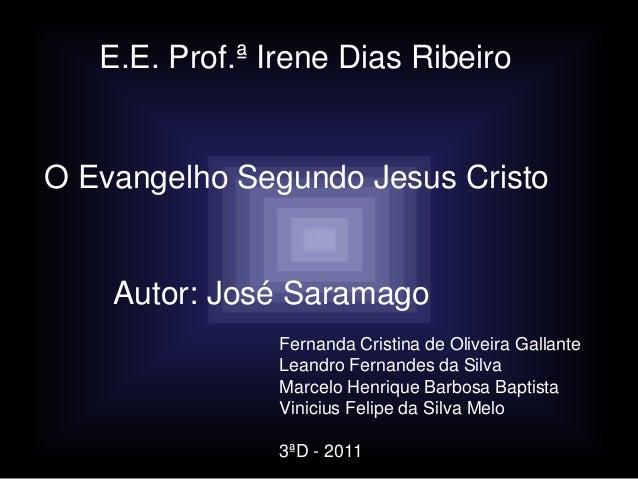 E.E. Prof.ª Irene Dias RibeiroO Evangelho Segundo Jesus Cristo    Autor: José Saramago                Fernanda Cristina de...