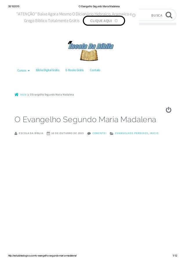 30/10/2015 OEvangelhoSegundoMariaMadalena http://estudoteologico.com/oevangelhosegundomariamadalena/ 1/12 Início O...