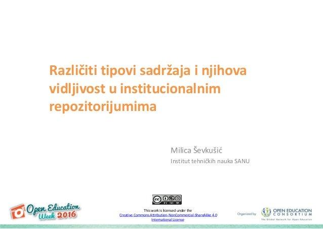 Različiti tipovi sadržaja i njihovap j j vidljivost uinstitucionalnim i ij irepozitorijumima Milica ŠevkušićMilicaŠevkuš...