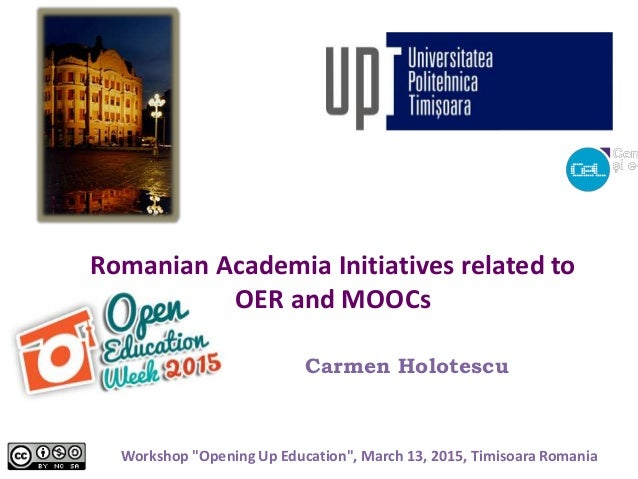 """Romanian Academia Initiatives related to OER and MOOCs Carmen Holotescu Workshop """"Opening Up Education"""", March 13, 2015, T..."""
