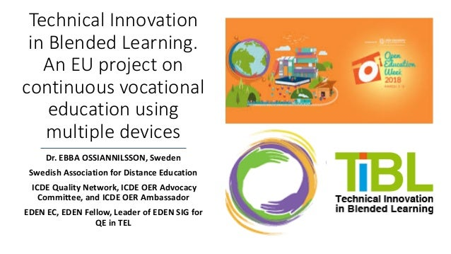 Technical Innovation in Blended Learning. An EU project on continuous vocational education using multiple devices Dr. EBBA...