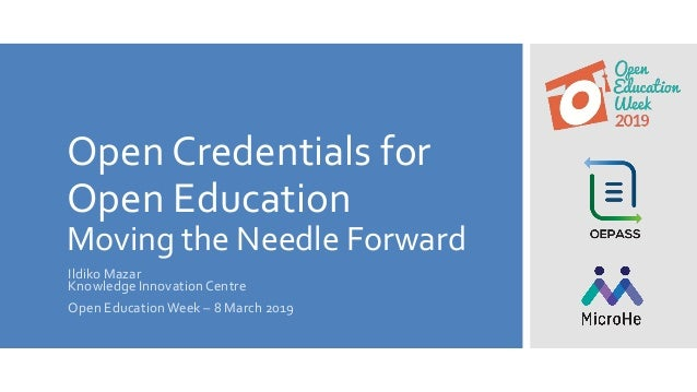 Open Credentials for Open Education Moving the Needle Forward Ildiko Mazar Knowledge Innovation Centre Open EducationWeek ...