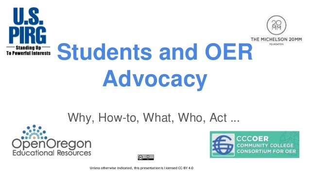 Students and OER Advocacy Why, How-to, What, Who, Act ... Unless otherwise indicated, this presentation is licensed CC-BY ...