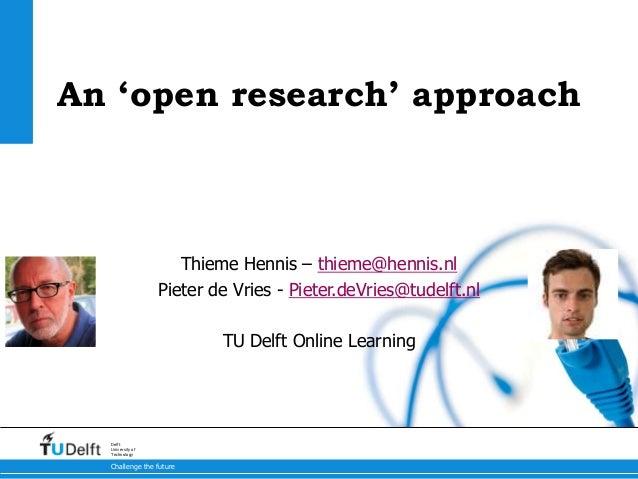 9-3-2015 Challenge the future Delft University of Technology An 'open research' approach Thieme Hennis – thieme@hennis.nl ...