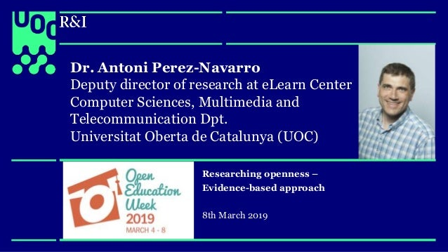 research.uoc.edu research.uoc.edu Dr. Antoni Perez-Navarro Deputy director of research at eLearn Center Computer Sciences,...
