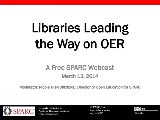 @txtbks Scholarly Publishing & Academic Resources Coalition www.sparc.arl.org @SPARC_NA #openeducationwk #sparcOEW Librari...