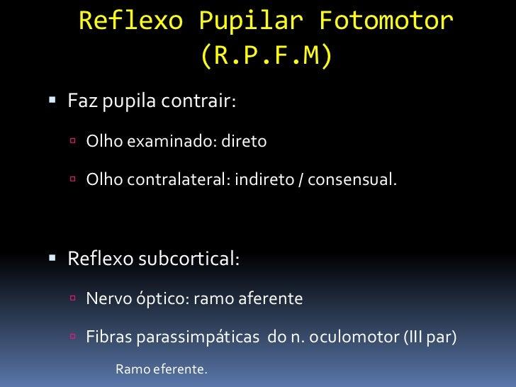 Reflexo de Piscar-ameaça Testar nervo facial antes do exame:     Encostar no canto palpebral e córnea.     Lesão de n. ...