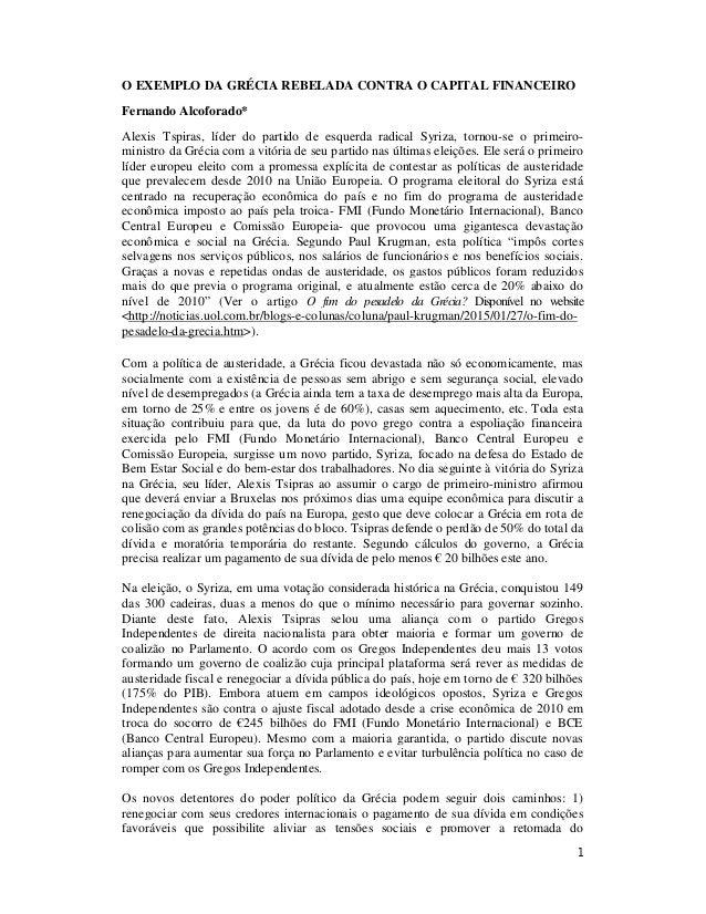 1 O EXEMPLO DA GRÉCIA REBELADA CONTRA O CAPITAL FINANCEIRO Fernando Alcoforado* Alexis Tspiras, líder do partido de esquer...