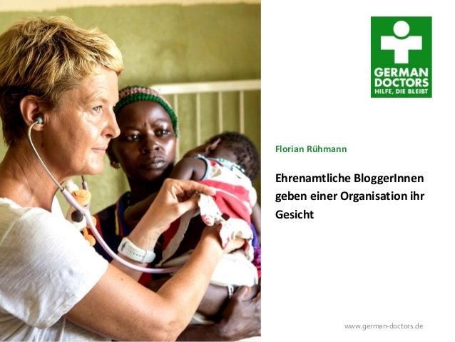 Werkstattgespräch im BMZ, 24. Februar 2015 www.german-doctors.de Florian Rühmann Ehrenamtliche BloggerInnen geben einer Or...