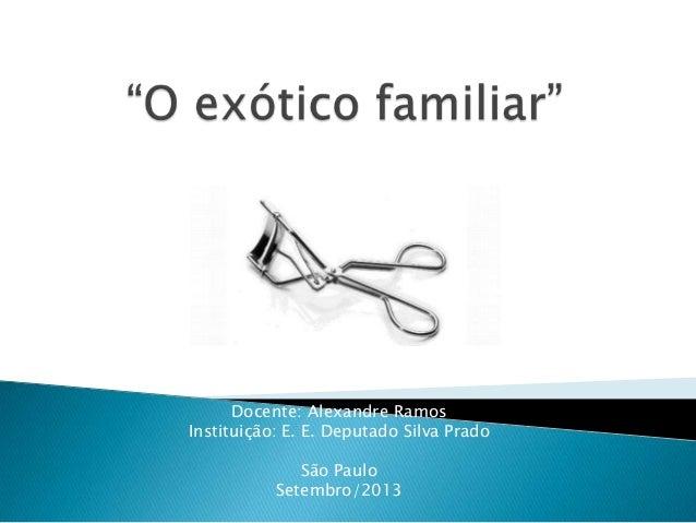Docente: Alexandre Ramos Instituição: E. E. Deputado Silva Prado São Paulo Setembro/2013