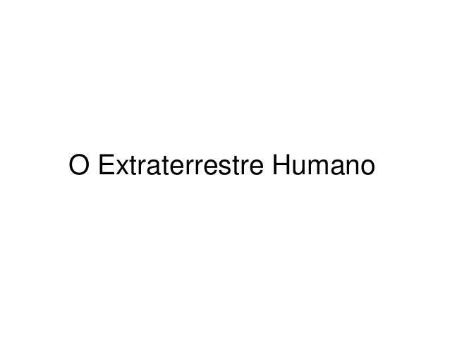 O Extraterrestre Humano