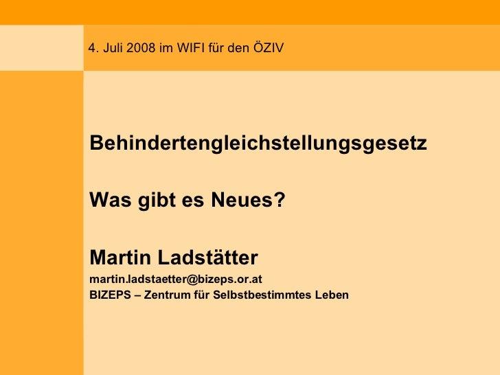 4. Juli 2008 im WIFI für den ÖZIV <ul><li>Behindertengleichstellungsgesetz </li></ul><ul><li>Was gibt es Neues? </li></ul>...