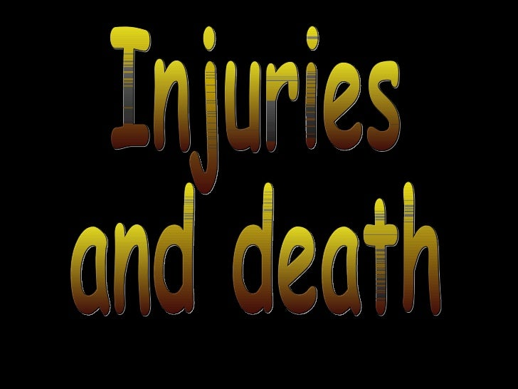 Injuries and death