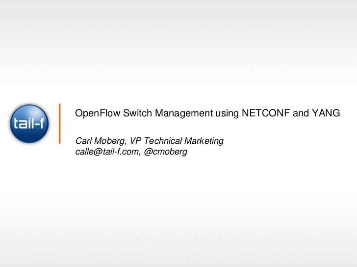 OpenFlow Switch Management using NETCONF and YANGCarl Moberg, VP Technical Marketingcalle@tail-f.com, @cmoberg