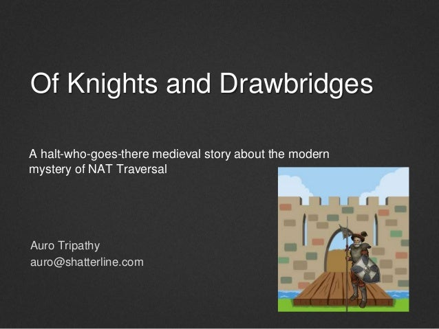 Of Knights and Drawbridges Auro Tripathy auro@shatterline.com A halt-who-goes-there medieval story about the modern myster...