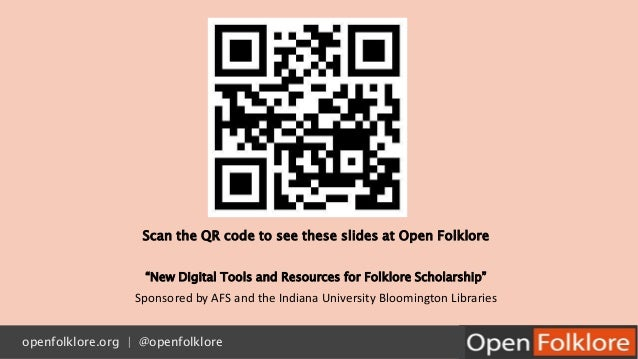 "Scan the QR code to see these slides at Open Folklore ""New Digital Tools and Resources for Folklore Scholarship"" Sponsored..."